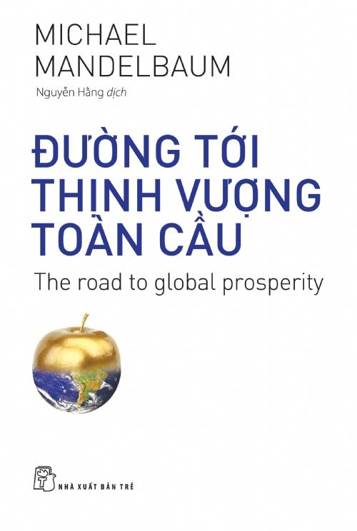 Đường Tới Thịnh Vượng Toàn Cầu - 2654811965201,62_11387723,103000,tiki.vn,Duong-Toi-Thinh-Vuong-Toan-Cau-62_11387723,Đường Tới Thịnh Vượng Toàn Cầu