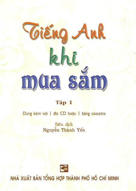 Tiếng Anh Khi Mua Sắm - Tập 1 (Kèm 1 CD) - 3109925362938,62_35451,31000,tiki.vn,Tieng-Anh-Khi-Mua-Sam-Tap-1-Kem-1-CD-62_35451,Tiếng Anh Khi Mua Sắm - Tập 1 (Kèm 1 CD)