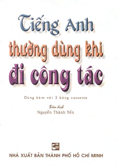 Tiếng Anh Thường Dùng Khi Đi Công Tác (Kèm 2 CD) - 3103340661461,62_35457,58000,tiki.vn,Tieng-Anh-Thuong-Dung-Khi-Di-Cong-Tac-Kem-2-CD-62_35457,Tiếng Anh Thường Dùng Khi Đi Công Tác (Kèm 2 CD)