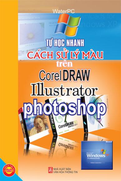 Tự Học Nhanh Cách Xử Lý Màu Trên CorelDraw, IIIustrator, Photoshop