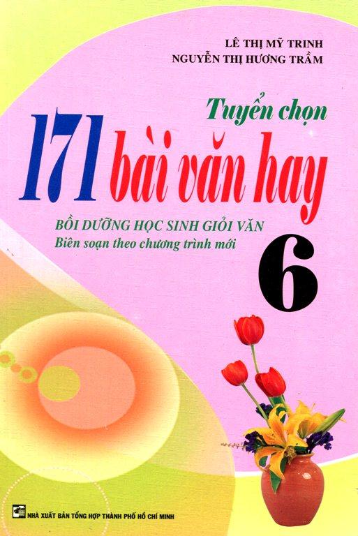Tuyển Chọn 171 Bài Văn Hay Lớp 6 (Tái Bản 2016)