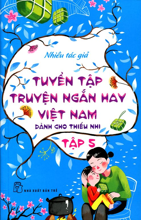 Tuyển Tập Truyện Ngắn Hay Việt Nam Dành Cho Thiếu Nhi (Tập 5) - Tái Bản 2014