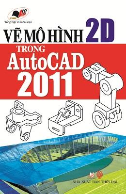 Vẽ Mô Hình 2D Trong Autocad 2011 (Kèm CD)