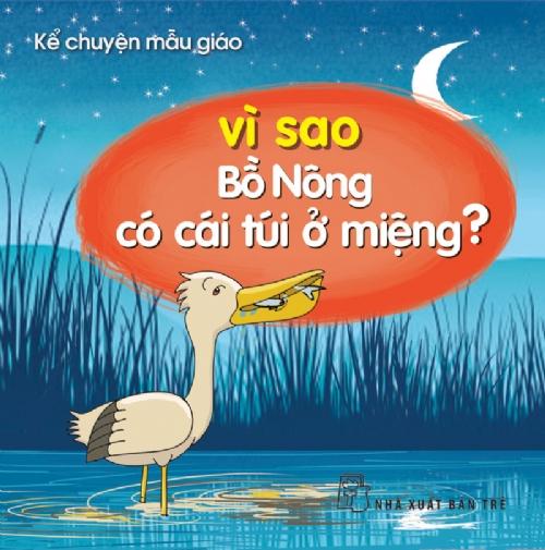 Kể Chuyện Mẫu Giáo - Vì Sao Bồ Nông Có Cái Túi Ở Miệng? - 8934974119326,62_74016,11000,tiki.vn,Ke-Chuyen-Mau-Giao-Vi-Sao-Bo-Nong-Co-Cai-Tui-O-Mieng-62_74016,Kể Chuyện Mẫu Giáo - Vì Sao Bồ Nông Có Cái Túi Ở Miệng?