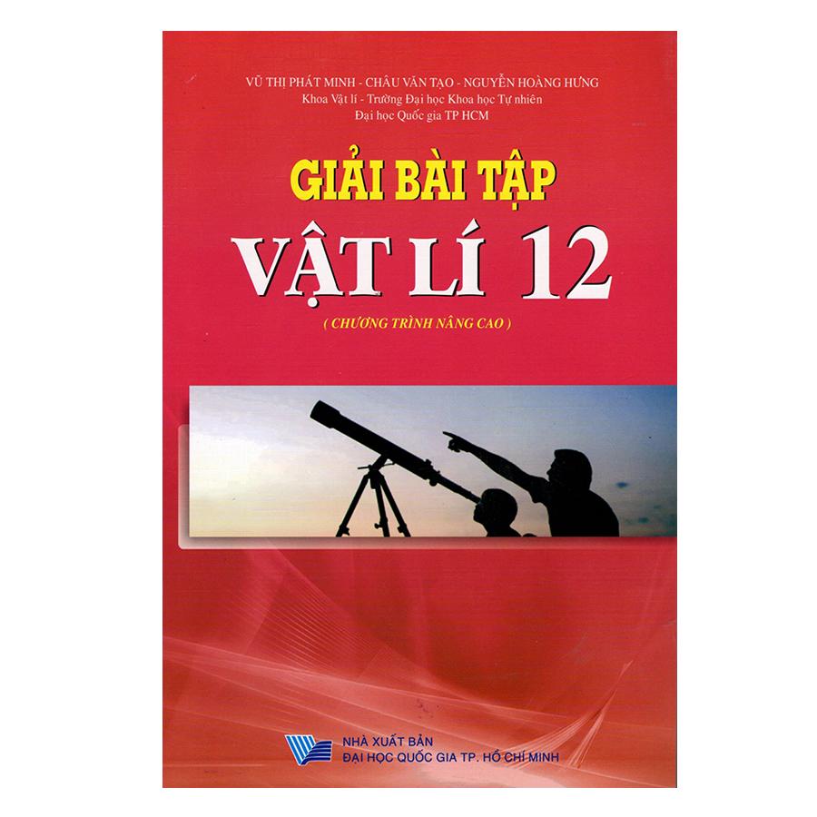 Giải Bài Tập Vật Lí Lớp 12 - Chương Trình Nâng Cao (Tái Bản)