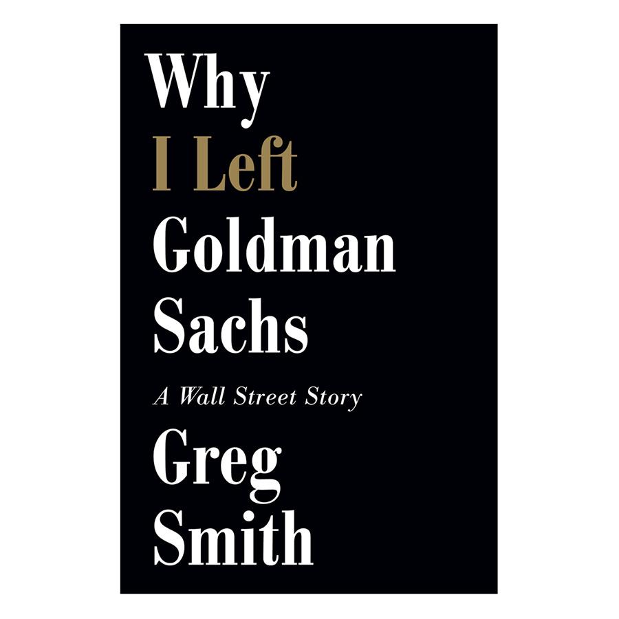 Why I Left Goldman Sachs
