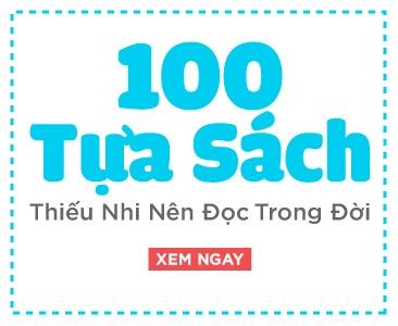 100 Tựa Sách Thiếu Nhi Nên Đọc Trong Đời