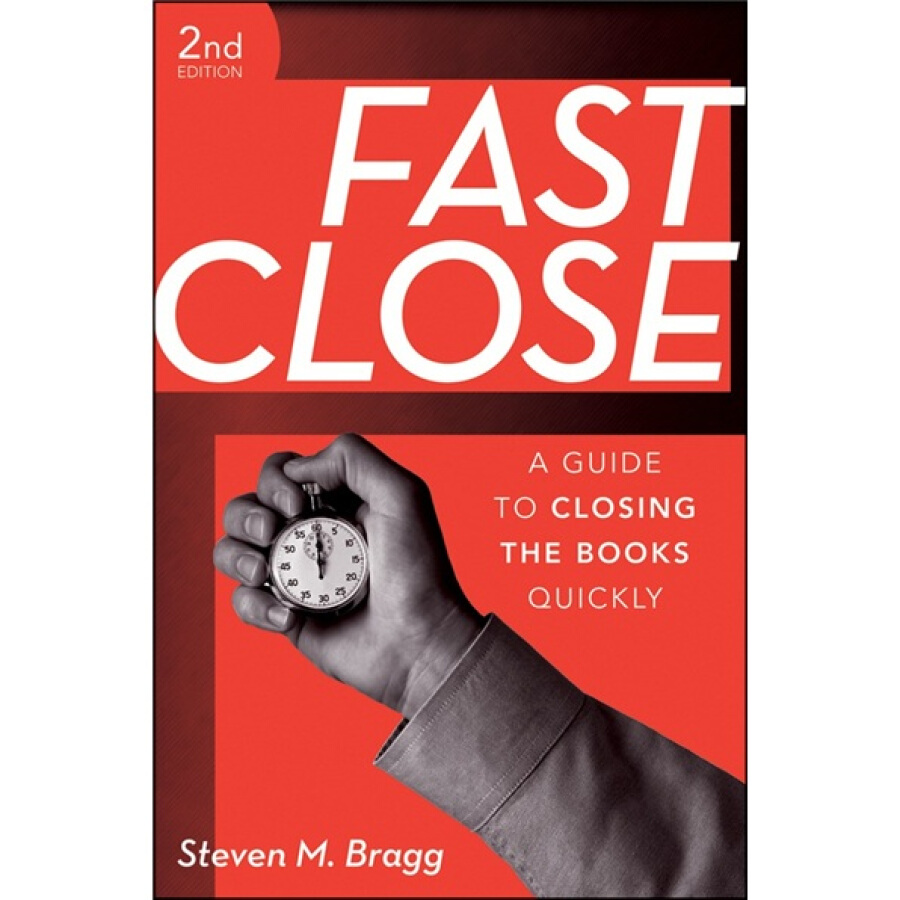 Fast Close: A Guide to Closing the Books Quickly 2nd Edition