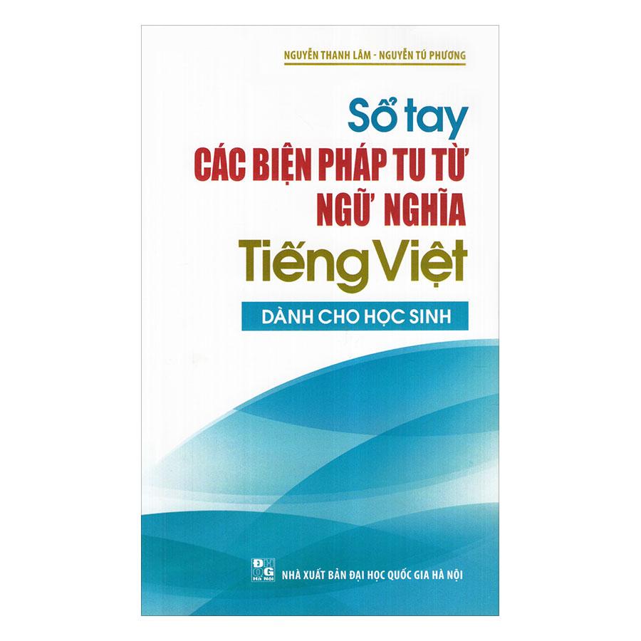 Sổ Tay Các Biện Pháp Tu Từ Ngữ Nghĩa Tiếng Việt Dành Cho Học Sinh