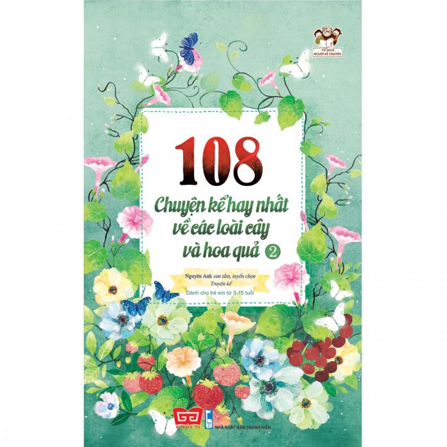 108 Chuyện Kể Hay Nhất Về Các Loài Cây Và Hoa Quả T2 (Tái Bản 2018)