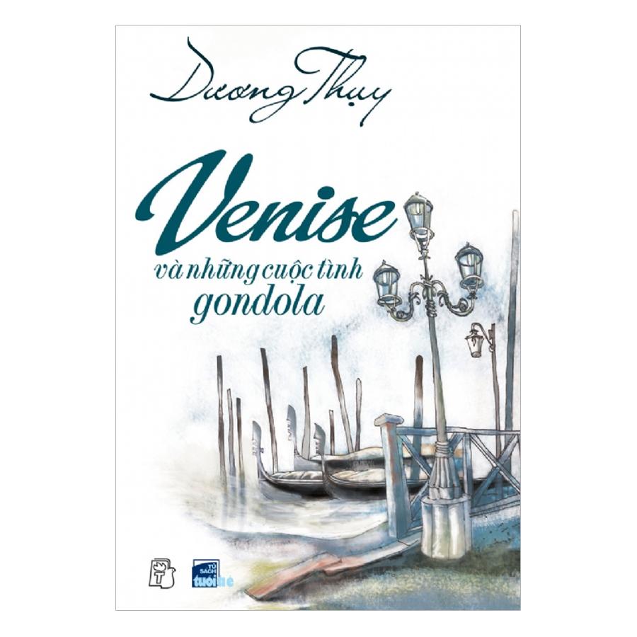 Venise Và Những Cuộc Tình Gondola (Tái Bản 2019) - 781753 , 8764267729433 , 62_11708386 , 118000 , Venise-Va-Nhung-Cuoc-Tinh-Gondola-Tai-Ban-2019-62_11708386 , tiki.vn , Venise Và Những Cuộc Tình Gondola (Tái Bản 2019)
