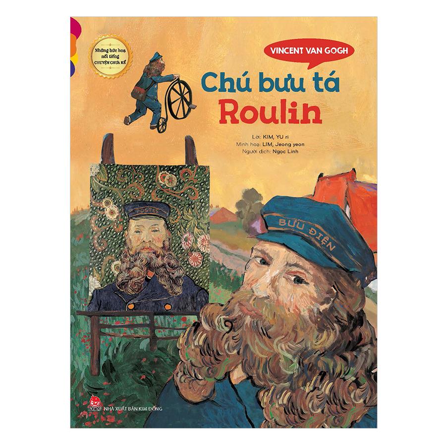 Những Bức Họa Nổi Tiếng - Chuyện Chưa Kể: Vincent Van Gogh - Chú Bưu Tá Roulin - 5294133 , 1561647716161 , 62_1673861 , 38000 , Nhung-Buc-Hoa-Noi-Tieng-Chuyen-Chua-Ke-Vincent-Van-Gogh-Chu-Buu-Ta-Roulin-62_1673861 , tiki.vn , Những Bức Họa Nổi Tiếng - Chuyện Chưa Kể: Vincent Van Gogh - Chú Bưu Tá Roulin