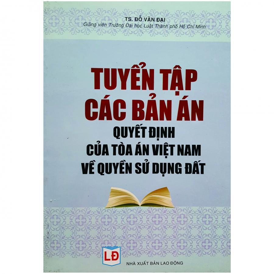 Tuyển Tập Các Bản Án Quyết Định Của Tòa Án Việt Nam Về Quyền Sử Dụng Đất - 1026173 , 5182978549691 , 62_5512333 , 350000 , Tuyen-Tap-Cac-Ban-An-Quyet-Dinh-Cua-Toa-An-Viet-Nam-Ve-Quyen-Su-Dung-Dat-62_5512333 , tiki.vn , Tuyển Tập Các Bản Án Quyết Định Của Tòa Án Việt Nam Về Quyền Sử Dụng Đất