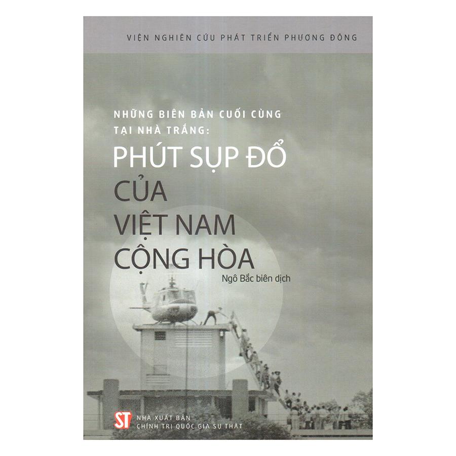 Những biên bản cuối cùng tại Nhà Trắng: Phút sụp đổ của Việt Nam Cộng hòa - 816532 , 2447933313124 , 62_15254571 , 135000 , Nhung-bien-ban-cuoi-cung-tai-Nha-Trang-Phut-sup-do-cua-Viet-Nam-Cong-hoa-62_15254571 , tiki.vn , Những biên bản cuối cùng tại Nhà Trắng: Phút sụp đổ của Việt Nam Cộng hòa