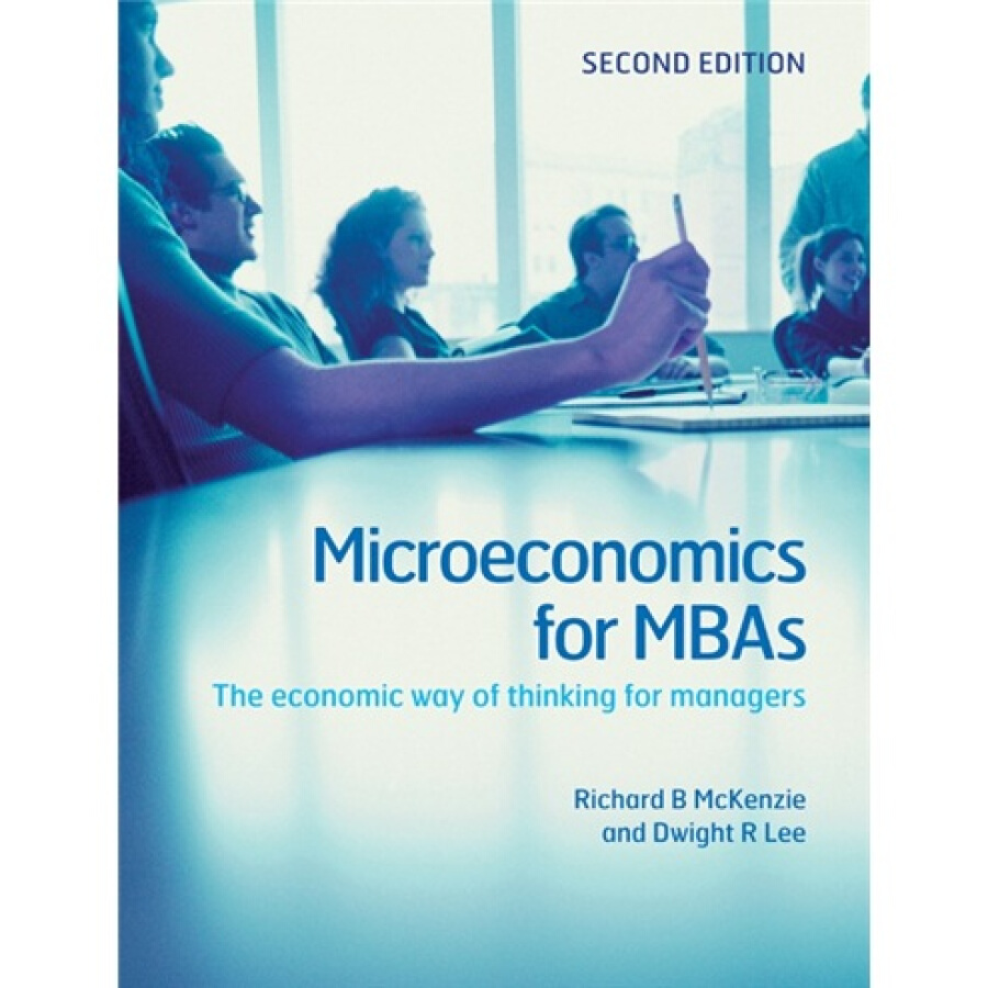 Microeconomics for MBAs:The Economic Way of Thinking for Managers
