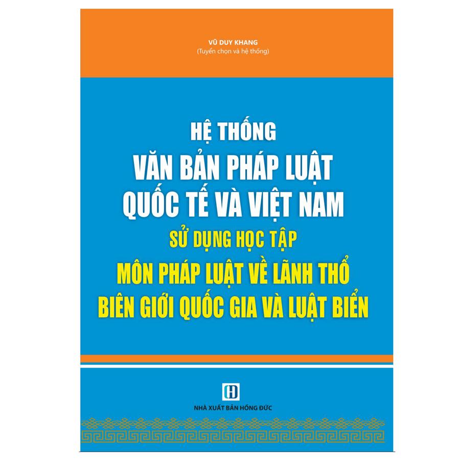 Hệ thống văn bản Quốc Tế và Việt Nam sử dụng học tập Môn Pháp Luật Về Lãnh Thổ Biên Giới Quốc Gia Và Luật...