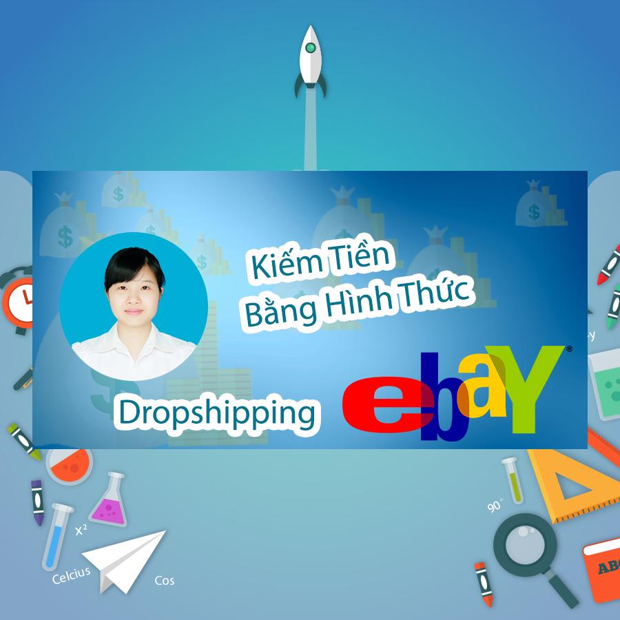 Khóa Học Kiếm Tiền Bằng Hình Thức Dropshipping Trên Ebay - 5295848 , 6566000212675 , 62_1712079 , 600000 , Khoa-Hoc-Kiem-Tien-Bang-Hinh-Thuc-Dropshipping-Tren-Ebay-62_1712079 , tiki.vn , Khóa Học Kiếm Tiền Bằng Hình Thức Dropshipping Trên Ebay