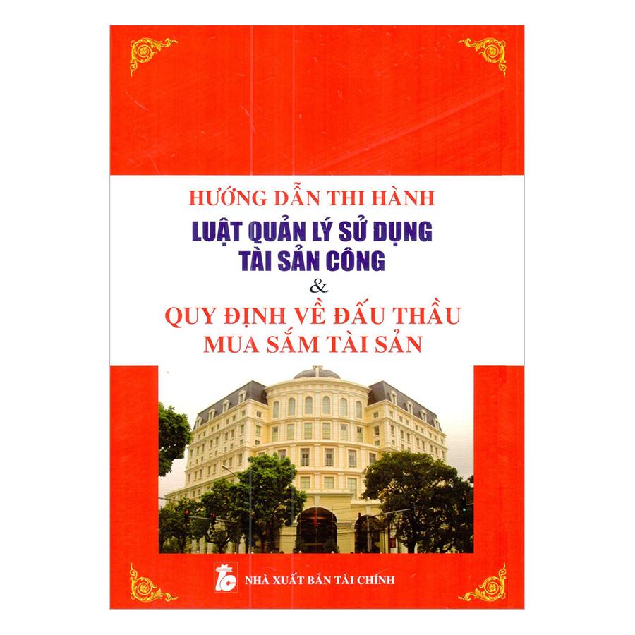 Hướng Dẫn Thi Hành Luật Quản Lý Sử Dụng Tài Sản CôngVà Quy Định Về Đấu Thầu Mua Sắm Tài Sản - 892857 , 9862864924523 , 62_1578201 , 350000 , Huong-Dan-Thi-Hanh-Luat-Quan-Ly-Su-Dung-Tai-San-CongVa-Quy-Dinh-Ve-Dau-Thau-Mua-Sam-Tai-San-62_1578201 , tiki.vn , Hướng Dẫn Thi Hành Luật Quản Lý Sử Dụng Tài Sản CôngVà Quy Định Về Đấu Thầu Mua Sắm Tài Sản