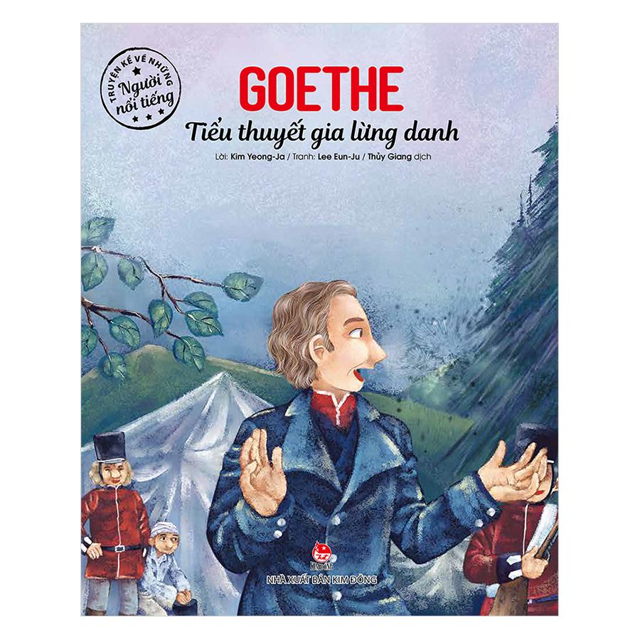Truyện Kể Về Những Người Nổi Tiếng: Goethe - Tiểu Thuyết Gia Lừng Danh