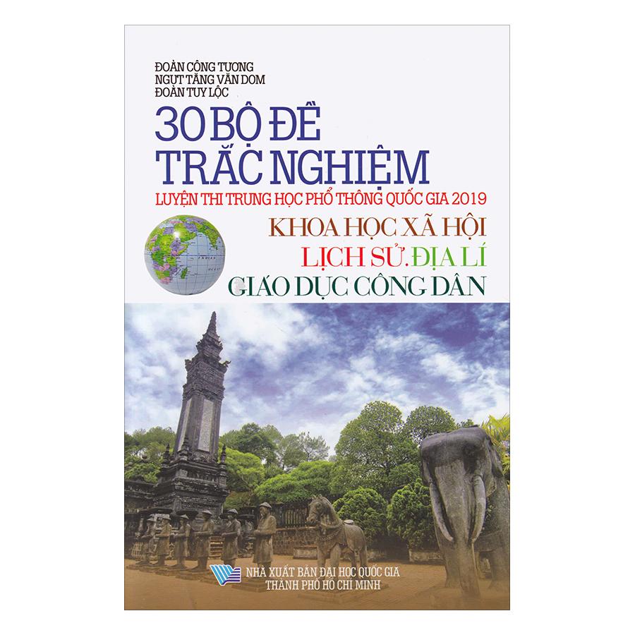 30  Bộ Đề Trắc Nghiệm Luyện Thi THPTQG 2019 - Khoa Học Xã Hội (Lịch Sử - Địa Lí - Giáo Dục Công Dân)