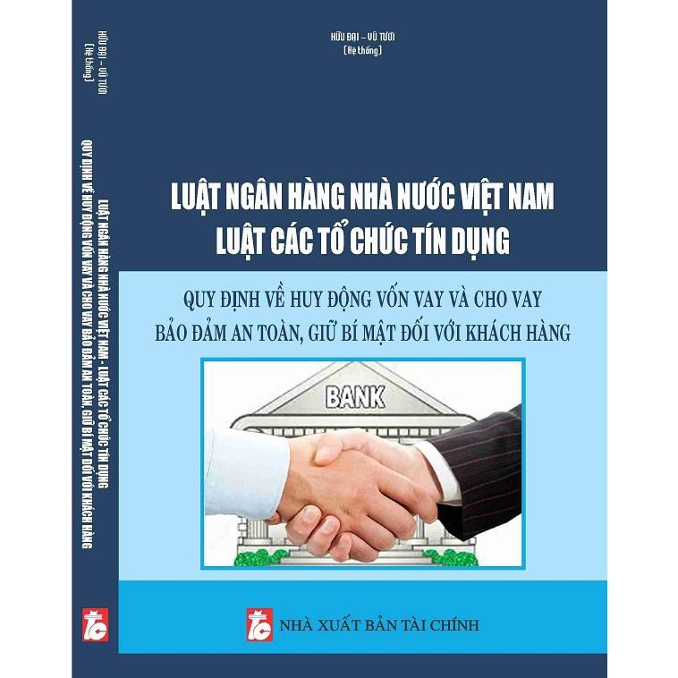 Luật Ngân hàng Nhà nước Việt Nam – Luật Các tổ chức tín dụng – Quy định về huy động vốn vay và cho vay bảo...