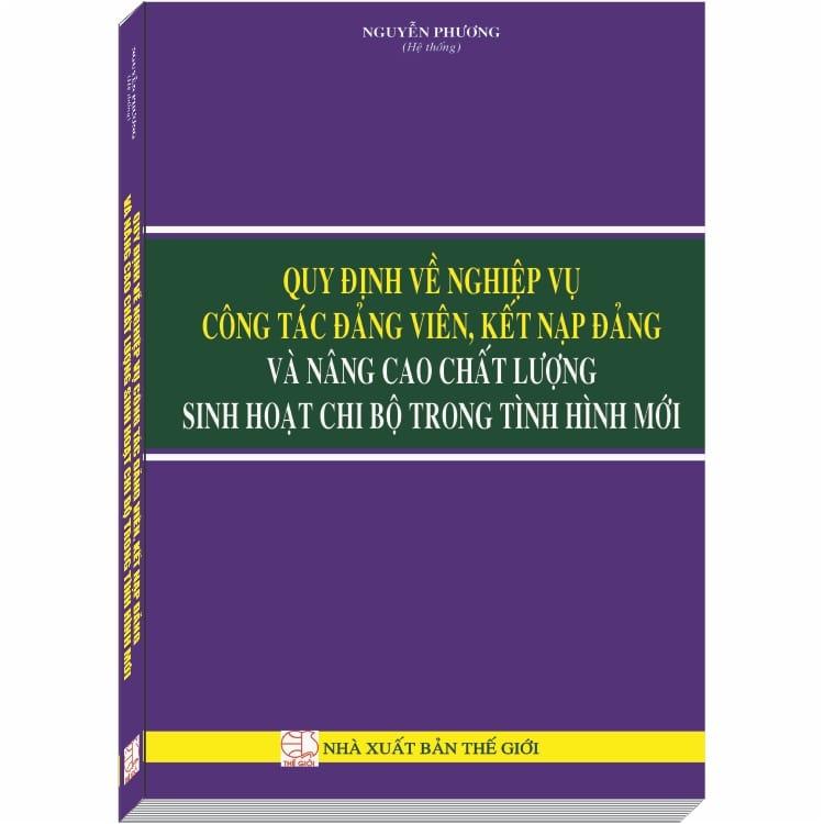 Quy định về Nghiệp Vụ Công Tác Đảng Viên, Kết Nạp Đảng và Nâng Cao Chất Lượng Sinh Hoạt Chi Bộ trong Tình... - 1327648 , 3240986078588 , 62_6011071 , 350000 , Quy-dinh-ve-Nghiep-Vu-Cong-Tac-Dang-Vien-Ket-Nap-Dang-va-Nang-Cao-Chat-Luong-Sinh-Hoat-Chi-Bo-trong-Tinh...-62_6011071 , tiki.vn , Quy định về Nghiệp Vụ Công Tác Đảng Viên, Kết Nạp Đảng và Nâng Cao Chất