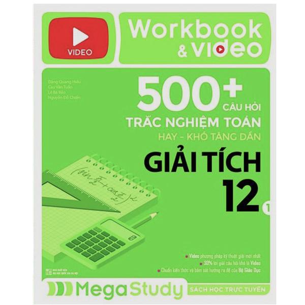 Workbook  Video 500+ Câu Hỏi Trắc Nghiệm Toán Hay - Khó Tăng Dần Giải Tích 1 (Tích Hợp 200 Video Bài Giảng)