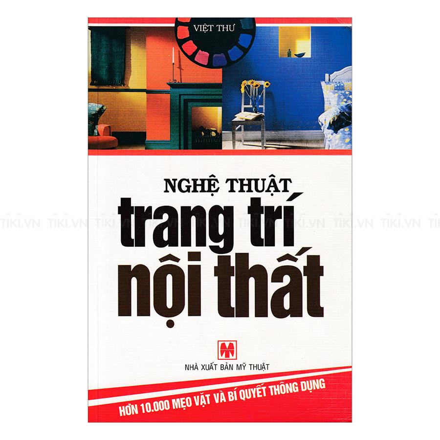 Nghệ Thuật Trang Trí Nội Thất - 1149841 , 1061671536082 , 62_10098198 , 32000 , Nghe-Thuat-Trang-Tri-Noi-That-62_10098198 , tiki.vn , Nghệ Thuật Trang Trí Nội Thất