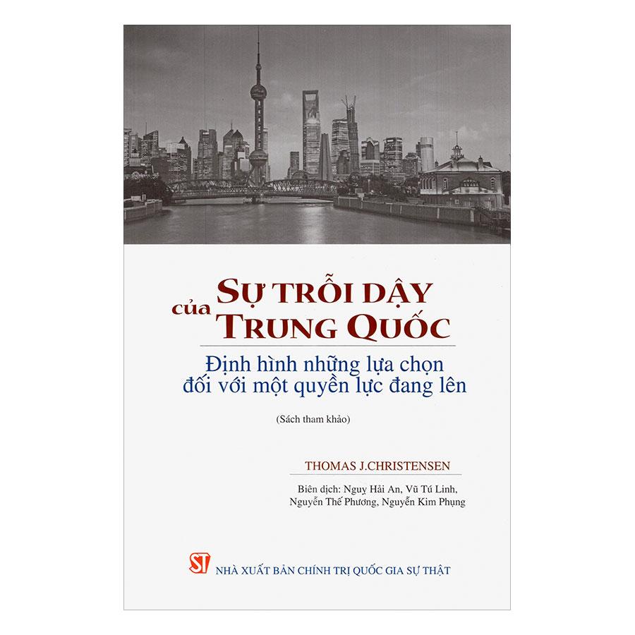 Sự Trỗi Dậy Của Trung Quốc: Định Hình Những Lựa Chọn Đối Với Một Quyền Lực Đang Lên (Sách Tham Khảo) - 912812 , 6995384458452 , 62_1733211 , 201000 , Su-Troi-Day-Cua-Trung-Quoc-Dinh-Hinh-Nhung-Lua-Chon-Doi-Voi-Mot-Quyen-Luc-Dang-Len-Sach-Tham-Khao-62_1733211 , tiki.vn , Sự Trỗi Dậy Của Trung Quốc: Định Hình Những Lựa Chọn Đối Với Một Quyền Lực Đang Lê