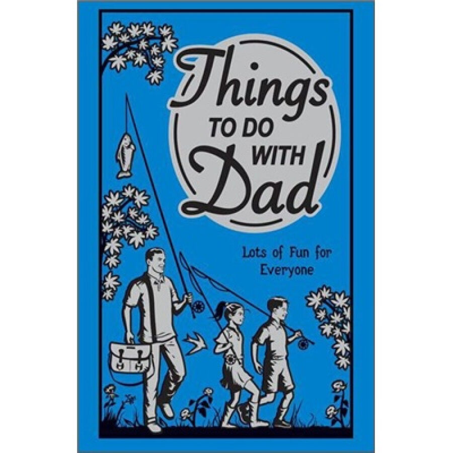 Things to Do with Dad: Lots of Fun for Everyone