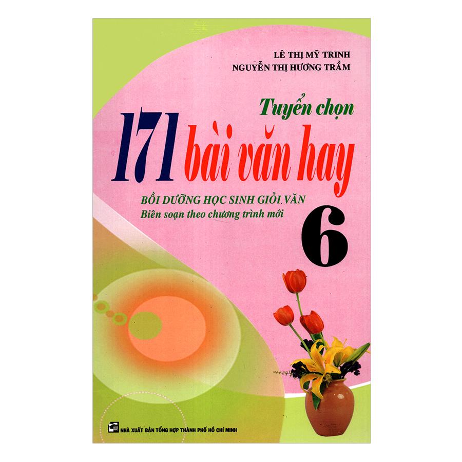 Tuyển Chọn 171 Bài Văn Hay Lớp 6 (Tái Bản)