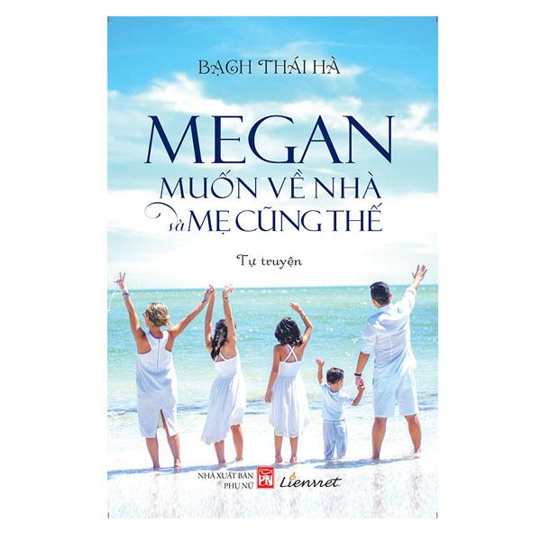 Megan Muốn Về Nhà Và Mẹ Cũng Thế - 1343209 , 8936049955617 , 62_5771339 , 109000 , Megan-Muon-Ve-Nha-Va-Me-Cung-The-62_5771339 , tiki.vn , Megan Muốn Về Nhà Và Mẹ Cũng Thế