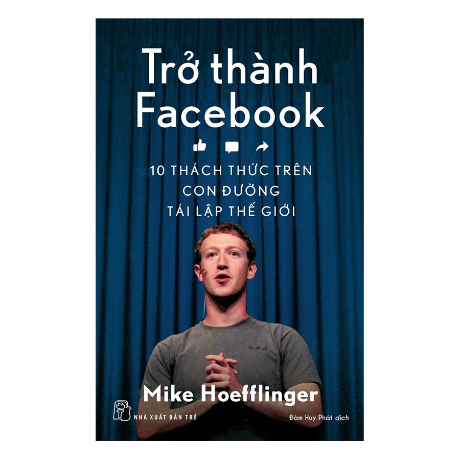 Trở Thành Facebook: 10 Thách Thức Trên Con Đường Tái Lập Thế Giới - 891059 , 6128943456853 , 62_1539269 , 120000 , Tro-Thanh-Facebook-10-Thach-Thuc-Tren-Con-Duong-Tai-Lap-The-Gioi-62_1539269 , tiki.vn , Trở Thành Facebook: 10 Thách Thức Trên Con Đường Tái Lập Thế Giới