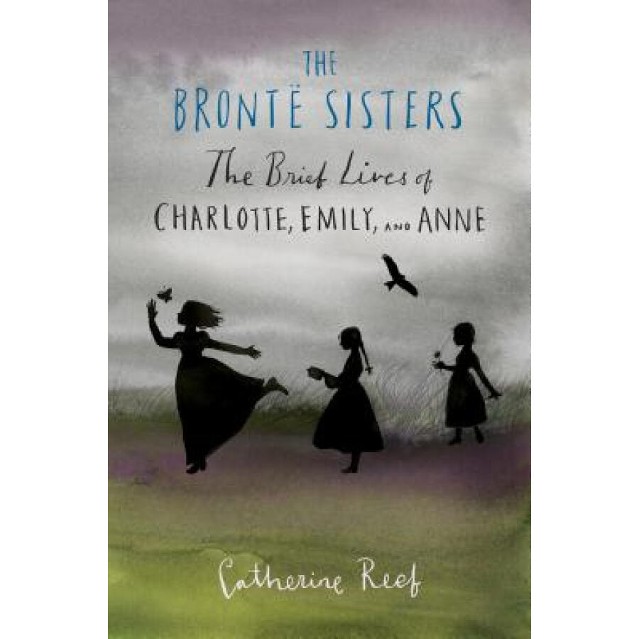 The Bronte Sisters: The Brief Lives of Charlotte Emily and Anne