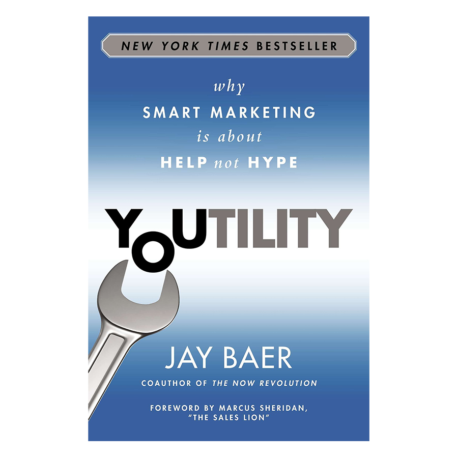 Youtility: Why Smart Marketing Is About Help, Not Hype