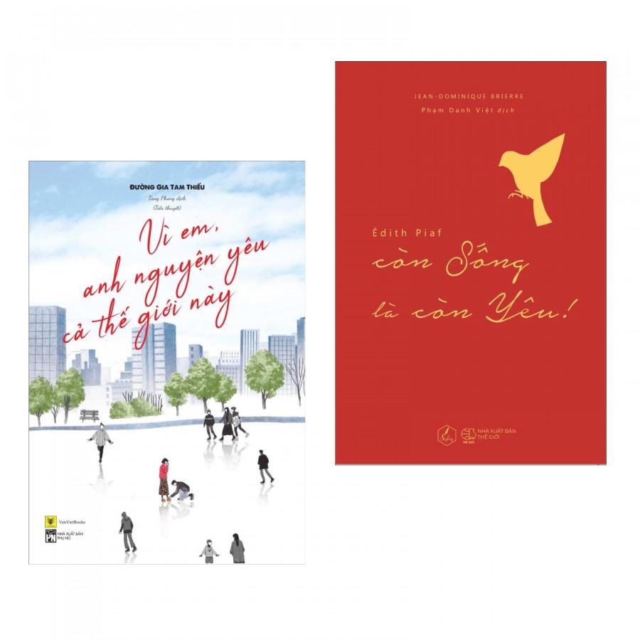 Combo 2 Cuốn: Vì Em, Anh Nguyện Yêu Cả Thế Giới Này + Édith Piaf – Còn Sống Là Còn Yêu (Tặng kèm bookmark Phương... - 7558311 , 5168434465378 , 62_16608392 , 217000 , Combo-2-Cuon-Vi-Em-Anh-Nguyen-Yeu-Ca-The-Gioi-Nay-Edith-Piaf-Con-Song-La-Con-Yeu-Tang-kem-bookmark-Phuong...-62_16608392 , tiki.vn , Combo 2 Cuốn: Vì Em, Anh Nguyện Yêu Cả Thế Giới Này + Édith Piaf – C