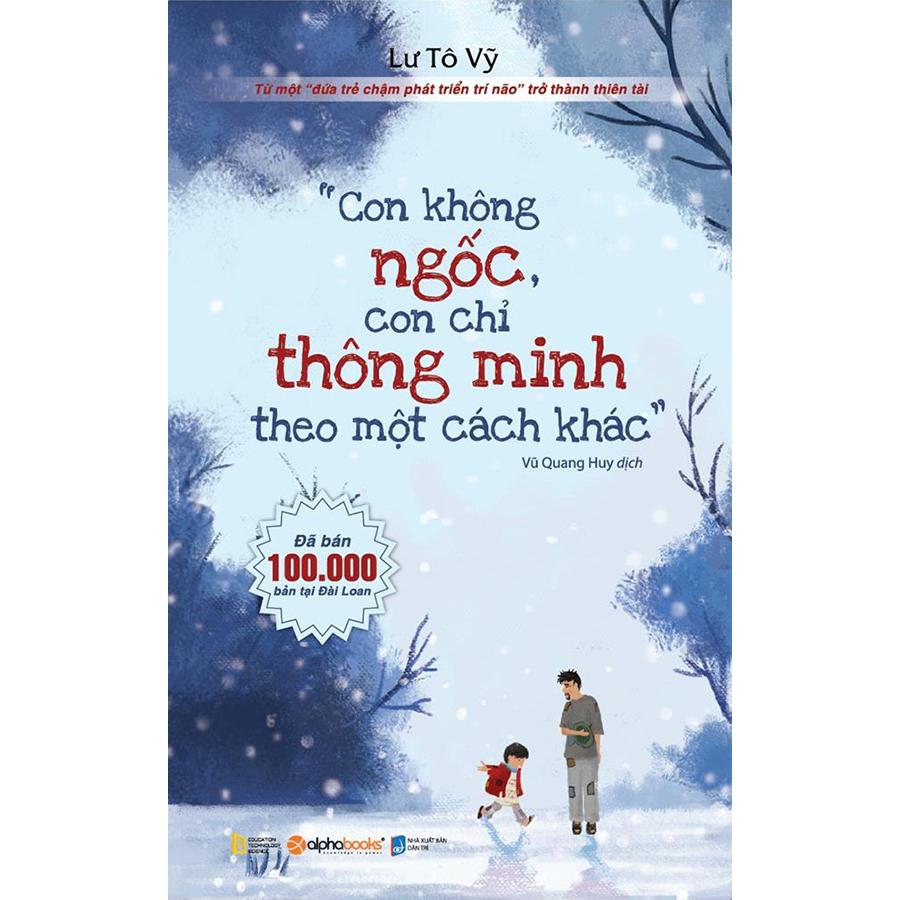 Con Không Ngốc, Con Chỉ Thông Minh Theo Một Cách Khác (Tái Bản 2018) - 1036792 , 5585303840447 , 62_3147645 , 129000 , Con-Khong-Ngoc-Con-Chi-Thong-Minh-Theo-Mot-Cach-Khac-Tai-Ban-2018-62_3147645 , tiki.vn , Con Không Ngốc, Con Chỉ Thông Minh Theo Một Cách Khác (Tái Bản 2018)