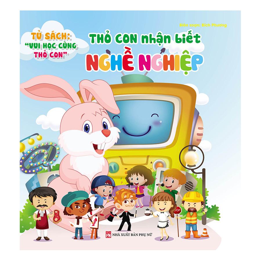 Tủ Sách Vui Học Vùng Thỏ Con - Thỏ Con Nhận Biết Nghề Nghiệp