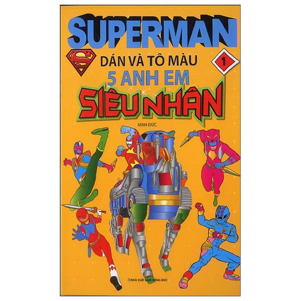Superman - Dán Và Tô Màu 5 Anh Em Siêu Nhân - Tập 1 - 18674105 , 5869317268962 , 62_24165686 , 19000 , Superman-Dan-Va-To-Mau-5-Anh-Em-Sieu-Nhan-Tap-1-62_24165686 , tiki.vn , Superman - Dán Và Tô Màu 5 Anh Em Siêu Nhân - Tập 1