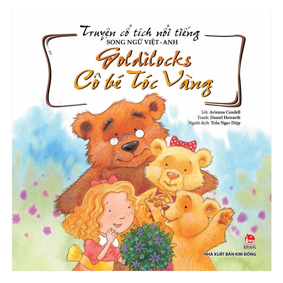 Truyện Cổ Tích Nổi Tiếng Song Ngữ Việt – Anh: Goldilocks - Cô Bé Tóc Vàng (Tái Bản 2019)