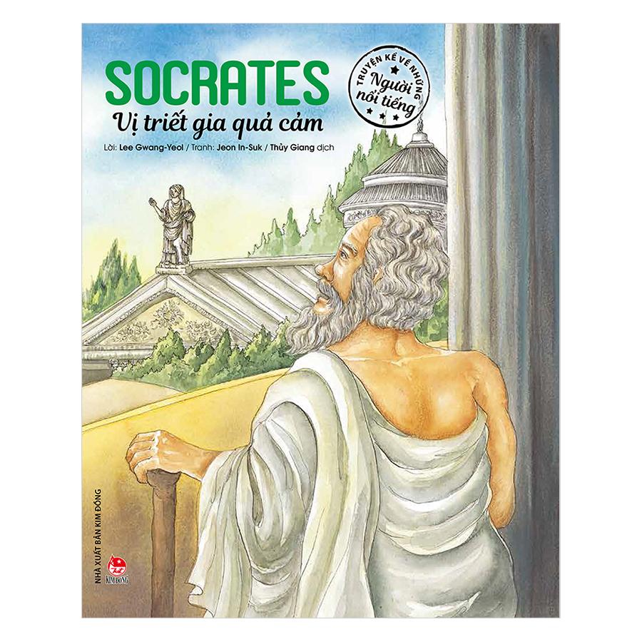 Truyện Kể Về Những Người Nổi Tiếng: Socrates - Vị Triết Gia Quả Cảm