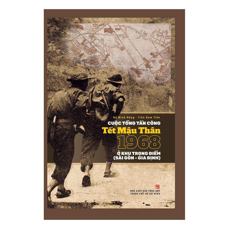 Cuộc Tổng Tấn Công Tết Mậu Thân 1968 Ở Khu Trọng Điểm (Sài Gòn - Gia Định) - 887746 , 9877857176094 , 62_1521341 , 120000 , Cuoc-Tong-Tan-Cong-Tet-Mau-Than-1968-O-Khu-Trong-Diem-Sai-Gon-Gia-Dinh-62_1521341 , tiki.vn , Cuộc Tổng Tấn Công Tết Mậu Thân 1968 Ở Khu Trọng Điểm (Sài Gòn - Gia Định)