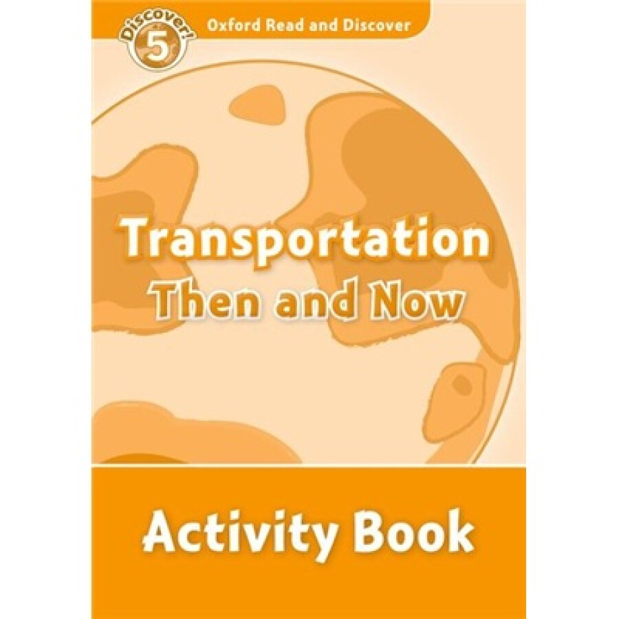 Oxford Read and Discover Level 5: Transportation Then and Now Activity Book