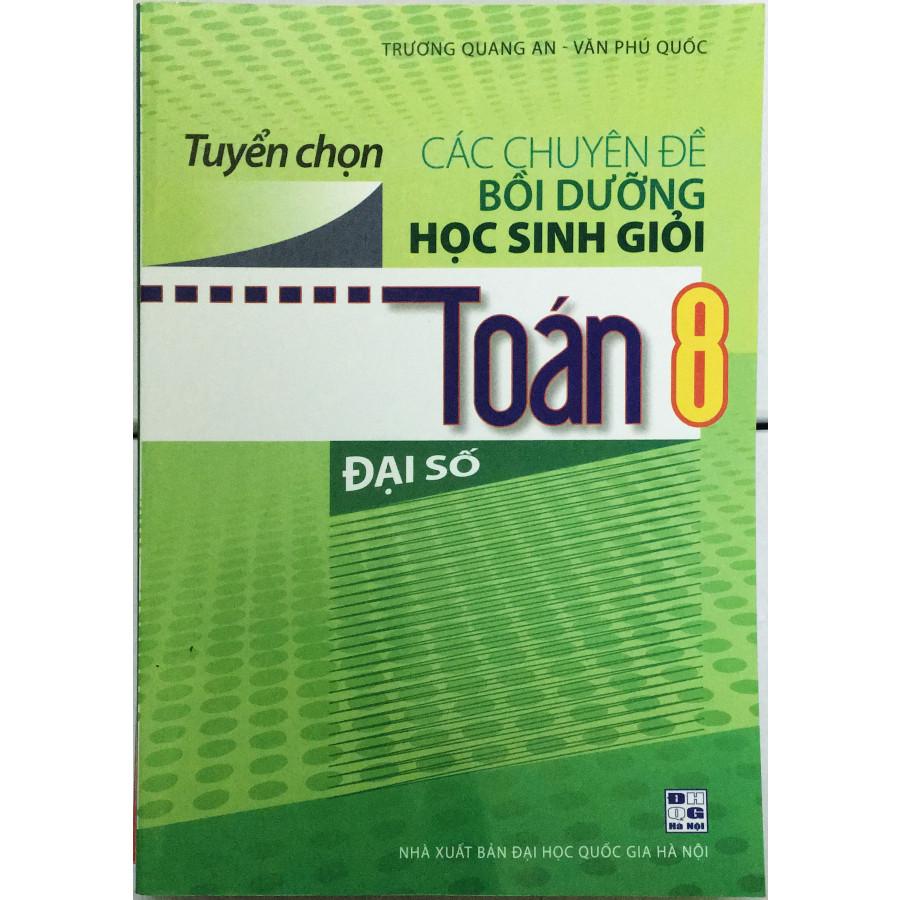 Tuyển chọn Các chuyên đề bồi dưỡng HSG Toán 8 - Đại số - 785465 , 8223323054006 , 62_11906388 , 80000 , Tuyen-chon-Cac-chuyen-de-boi-duong-HSG-Toan-8-Dai-so-62_11906388 , tiki.vn , Tuyển chọn Các chuyên đề bồi dưỡng HSG Toán 8 - Đại số