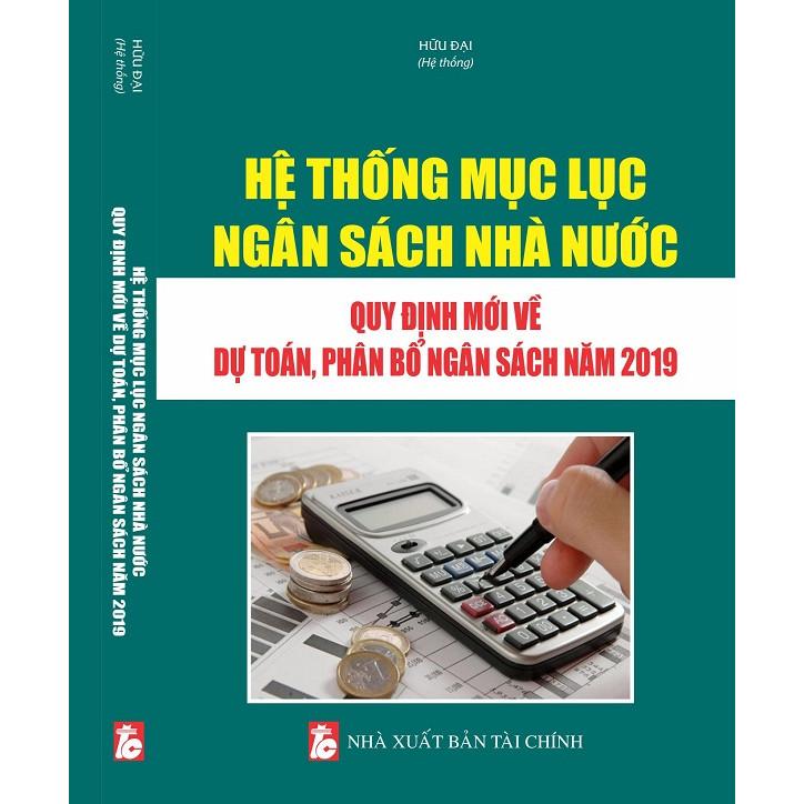 Hệ thống Mục lục ngân sách nhà nước – Quy định mới về dự toán, phân bổ ngân sách năm 2019. - 1592226 , 9510107675847 , 62_10637239 , 350000 , He-thong-Muc-luc-ngan-sach-nha-nuoc-Quy-dinh-moi-ve-du-toan-phan-bo-ngan-sach-nam-2019.-62_10637239 , tiki.vn , Hệ thống Mục lục ngân sách nhà nước – Quy định mới về dự toán, phân bổ ngân sách năm 2019