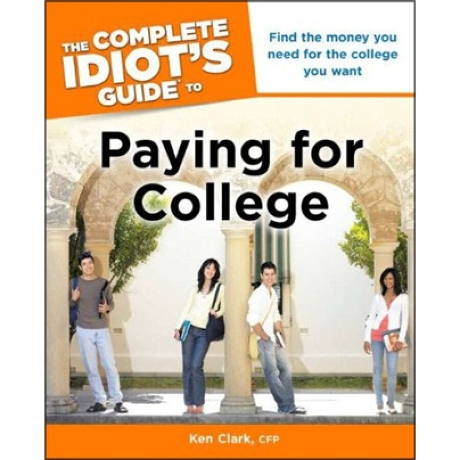 The Complete Idiots Guide to Paying for College