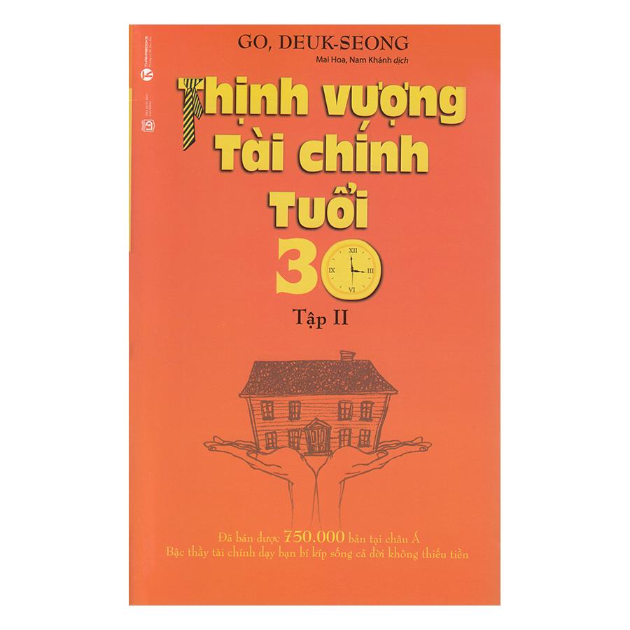 Thịnh Vượng Tài Chính Tuổi 30 - Tập 2 (Tái Bản) - 9456867 , 4112898184468 , 62_9950955 , 79000 , Thinh-Vuong-Tai-Chinh-Tuoi-30-Tap-2-Tai-Ban-62_9950955 , tiki.vn , Thịnh Vượng Tài Chính Tuổi 30 - Tập 2 (Tái Bản)