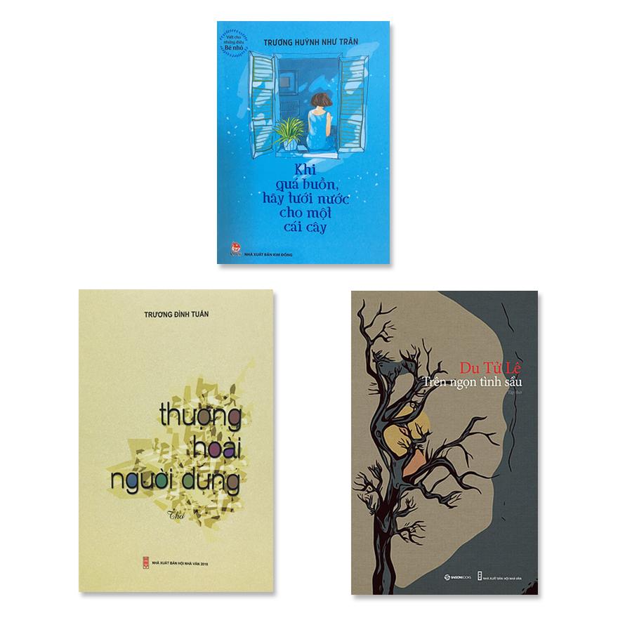 Combo thơ Trên ngọn tình sầu, Thương hoài người dưng (tặng sách Khi quá buồn hãy tưới nước cho một cái cây)