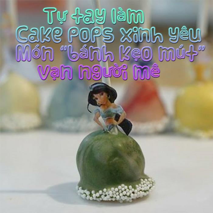 """WikiLady - Khóa Học Tự Tay Làm Cake Pops Xinh Yêu – Món """"Bánh Kẹo Mút"""" Vạn Người Mê"""