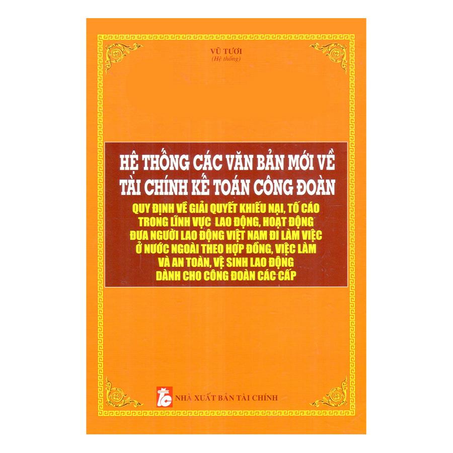 Hệ Thống Các Văn Bản Mới Về Tài Chính Kế Toán Công Đoàn Quy Định Về Giải Quyết Khiếu Nại, Tố Cáo Trong Lĩnh...